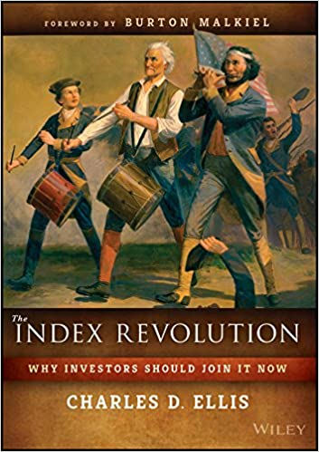 The Index Revolution: Why Investors Should Join It Now: Charles D
