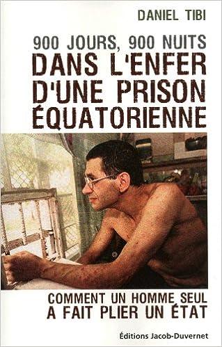 900 Jours, 900 Nuits Dans l'enfer d'une prison Equatorienne - Daniel Tibi