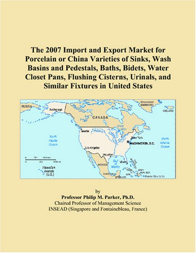 (The 2007 Import and Export Market for Porcelain or China Varieties of Sinks, Wash Basins and Pedestals, Baths, Bidets, Water Closet Pans, Flushing ... and Similar Fixtures in United States )