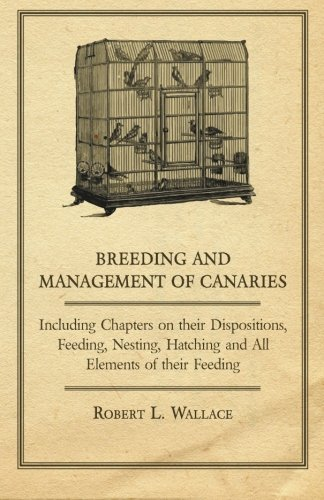 Breeding and Management of Canaries - Including Chapters on