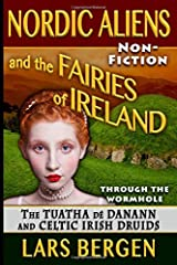 Nordic Aliens and the Fairies of Ireland: Through the Wormhole: The Tuatha dé Danann and Celtic Irish Druids Paperback
