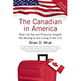 The Canadian in America, Revised: Real-Life Tax and Financial Insights into Moving to and Living in the U.S.