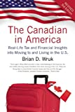 The Canadian in America: Real-Life Tax and Financial Insights into Moving to and Living in the U.S.