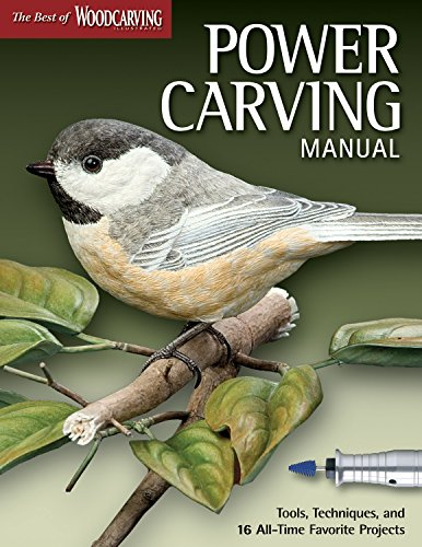Power Carving Manual: Tools, Techniques, and 16 All-Time Favorite Projects (The Best of Woodcarving Illustrated) (Fox Chapel Publishing) Step-by-Step Instructions, Original Patterns, & Expert Advice