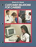 Customer Relations for Careers, Edwin G. Davis, 0028000080
