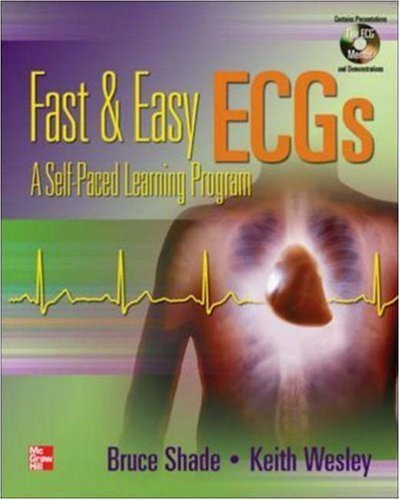 Shade, Bruce; Wesley, Keith's Fast and Easy ECGs - A Self Paced Learning Program 1st (first) edition by Shade, Bruce; Wesley, Keith published by McGraw-Hill Science/Engineering/Math (2005)