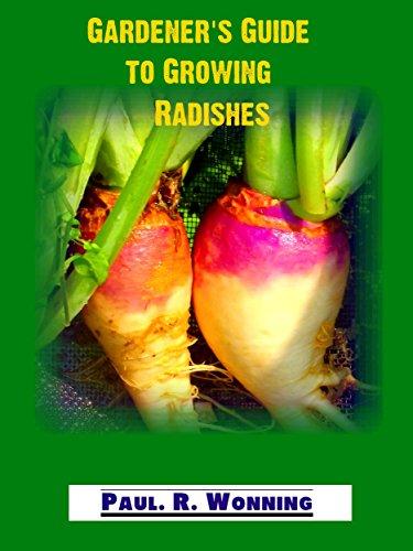 (Gardener's Guide to the Radish: Growing Radishes in the Vegetable Garden (Gardener's Guide to Growing Your Vegetable Garden Book 19) )
