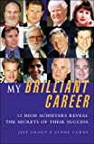 img - for My Brilliant Career: Thirteen High Achievers Reveal the Secrets of Their Success by Jeff Grout (2000-09-12) book / textbook / text book