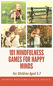 101 Mindfulness Games For Happy Minds: For Children Aged 3-7 (101 Games Book 3) (English Edition)