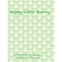 Happy Little Bunny 2017-2018 18 Month Academic Planner: July 2017 To December 2018 Calendar Schedule Organizer with Inspirational Quotes