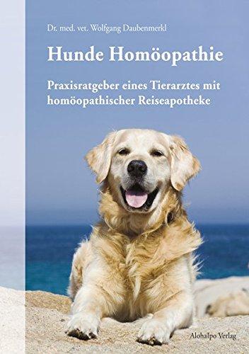 Hunde Homöopathie: Praxisratgeber eines Tierarztes mit homöopathischer Reiseapotheke