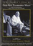 God Rot Tunbridge Wells - The Life Of Georg Frederic Handel