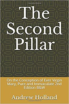 The Second Pillar: On the Conception of Ever Virgin Mary, Pure and Immaculate 2nd Edition B&W