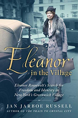 Book Cover: Eleanor in the Village: Eleanor Roosevelt's Search for Freedom and Identity in New York's Greenwich Village