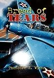 Bread of Tears, Theodore R. Wiebe, 1469126419