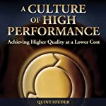 A Culture of High Performance: Achieving Higher Quality at a Lower Cost | Quint Studer