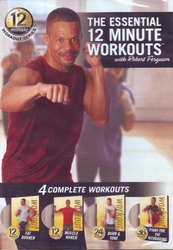The Essential 12 Minute Workouts (Fat Burner / Muscle Maker / Burn & Tone / Fight the Fat Kickboxing) by Robert Ferguson