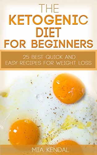 Ketogenic diet for beginners: 25 best quick and easy recipes for weight loss. by [Kendal, Mia]
