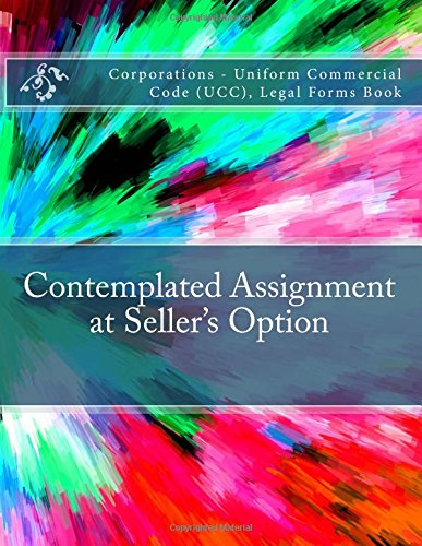 Contemplated Assignment at Seller's Option: Corporations - Uniform Commercial Code (UCC), Legal Forms Book pdf epub