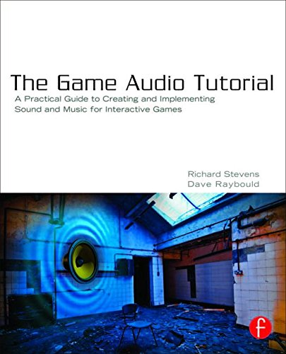 The Game Audio Tutorial: A Practical Guide to Sound and Music for Interactive Games by imusti