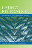 Latino Education: An Agenda for Community Action Research (National Latino/a Education Research and Policy Project), , 0805849866