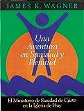 Una Aventura en Sanidad y Plenitud, James K. Wagner, 0835807738