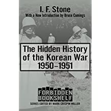 The Hidden History of the Korean War: 1950–1951 (Forbidden Bookshelf)