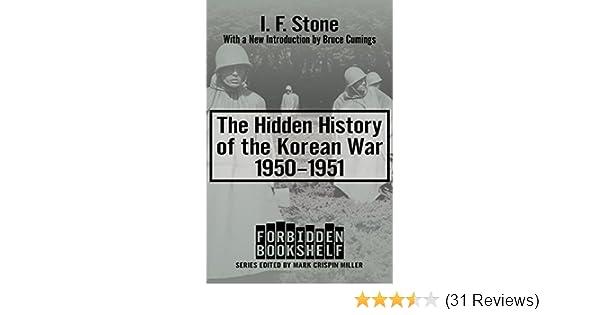 Amazon The Hidden History Of Korean War 1950 1951 Forbidden Bookshelf Book 10 EBook I F Stone Mark Crispin Miller Bruce Cumings