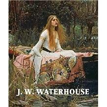 J. W. Waterhouse: The Modern Pre-Raphaelite