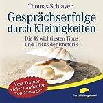 Gesprächserfolge durch Kleinigkeiten: Die 49 wichtigsten Tipps und Tricks der Rhetorik | Thomas Schlayer