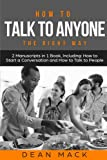 How to Talk to Anyone: The Right Way - Bundle - The Only 2 Books You Need to Master How to Talk to People, Conversation Starters and Social Anxiety Today (Social Skills Best Seller) (Volume 11)