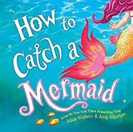 How to Catch a Mermaid by [Wallace, Adam]