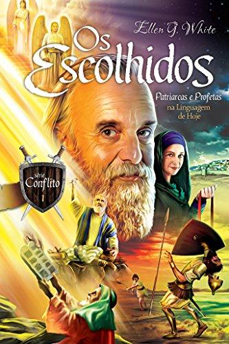 Os Escolhidos: Patriarcas e Profetas na Linguagem de Hoje (Conflito Livro 1) (Portuguese Edition)
