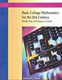 Basic College Mathematics for the 21st Century Made Fun and Easy to Learn, Green, Edward, 075931294X