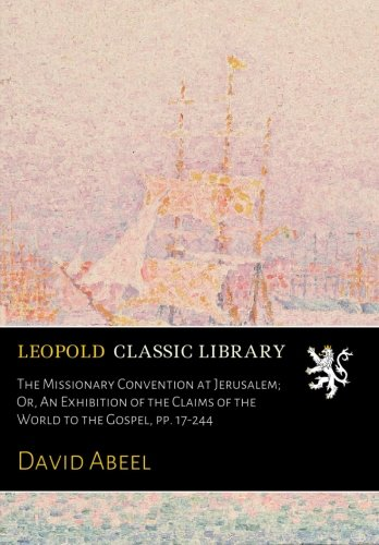 Download The Missionary Convention at Jerusalem; Or, An Exhibition of the Claims of the World to the Gospel, pp. 17-244 pdf