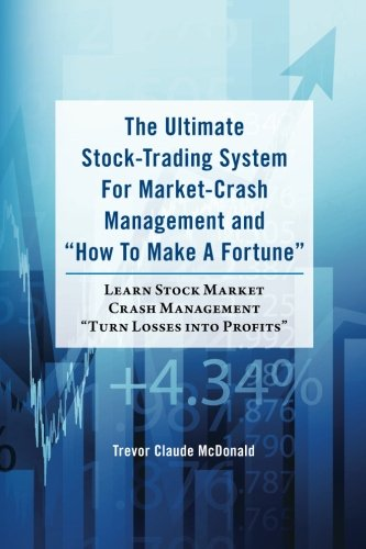 Download The Ultimate Stock-Trading System For Market-Crash Management and How To Make A Fortune: Learn Stock Market Crash Management Turn Losses into Profits pdf epub