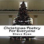 Christmas Poetry for Everyone   Steve Ryan