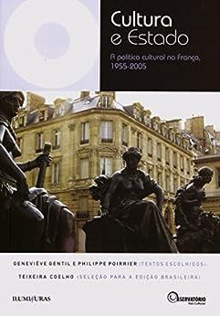 Cultura e Estado: A política cultural na França, 1955-2005 (Coleção Os Livros do Observatório) por [Gentil, Geneviève, Poirrier, Philippe, Coelho, Teixeira]