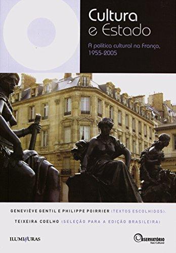 Cultura e Estado: A política cultural na França, 1955-2005 (Coleção Os Livros do Observatório)