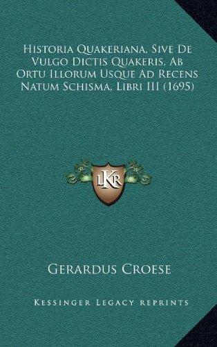 Historia Quakeriana, Sive De Vulgo Dictis Quakeris, Ab Ortu Illorum Usque Ad Recens Natum Schisma, Libri III (1695) (Latin Edition) pdf