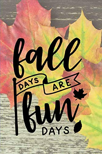 Fall Days are Fun Days: Colorful Fall Leaves 150 Page Wide Ruled Blank Notebook -