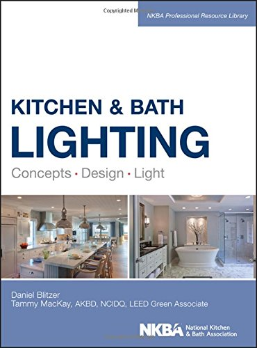 Kitchen and Bath Lighting: Concept, Design, Light (NKBA Professional Resource -