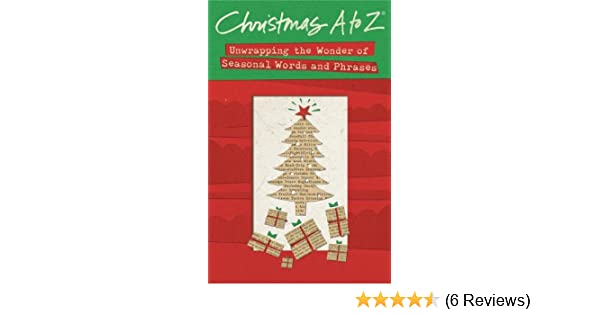 christmas a to z unwrapping the wonder of seasonal words and phrases thomas nelson publishers 0884122871782 amazoncom books