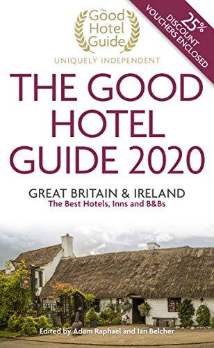 The Good Hotel Guide 2020: Great Britain & Ireland...