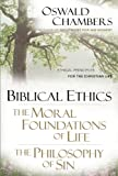 Biblical Ethics / The Moral Foundations of Life / The Philosophy of Sin: Ethical Principles for the Christian Life (OSWALD CHAMBERS LIBRARY)