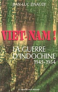 Viêt-Nam : La guerre d'Indochine, 1945-1954