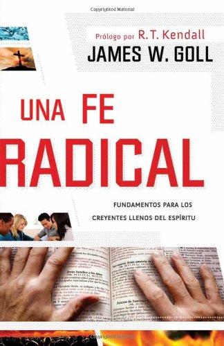 Una fe radical: Lo esencial para los creyentes llenos del Espiritu (Spanish Edition) [James W. Goll] (Tapa Blanda)