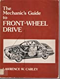 The Mechanics Guide to Front Wheel Drive, Carley, Larry W., 0135698227