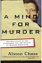 A Mind for Murder: The Education of the Unabomber and the Origins of Modern Terrorism by Alston Chase (2004-05-17) Paperback
