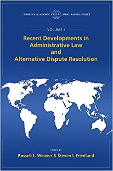 Recent Developments in Administrative Law and Alternative Dispute Resolution: Recent Developments in Administrative Law and Alternative Dispute Resolution (Global Papers)